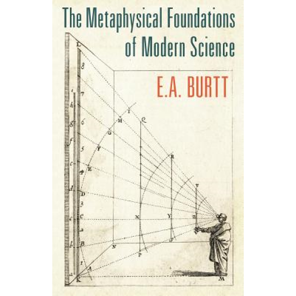 E A Burtt | The metaphysical foundations of modern science 1