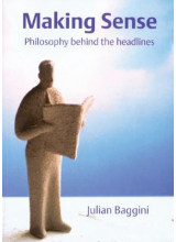 Julian Baggini | Making Sense: Philosophy Behind The Headlines