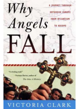 Victoria Clark | Why Angels Fall: A Journey Through Orthodox Europe From Byzantium To Kosovo