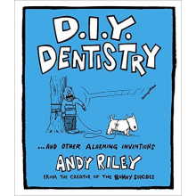 Andy Riley | D.I.Y. Dentistry: And Other Alarming Inventions