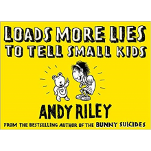 Andy Riley | Loads More Lies To Tell Small Kids