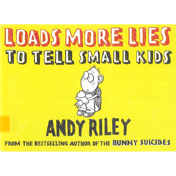 Andy Riley | Loads More Lies to Tell Small Kids 1