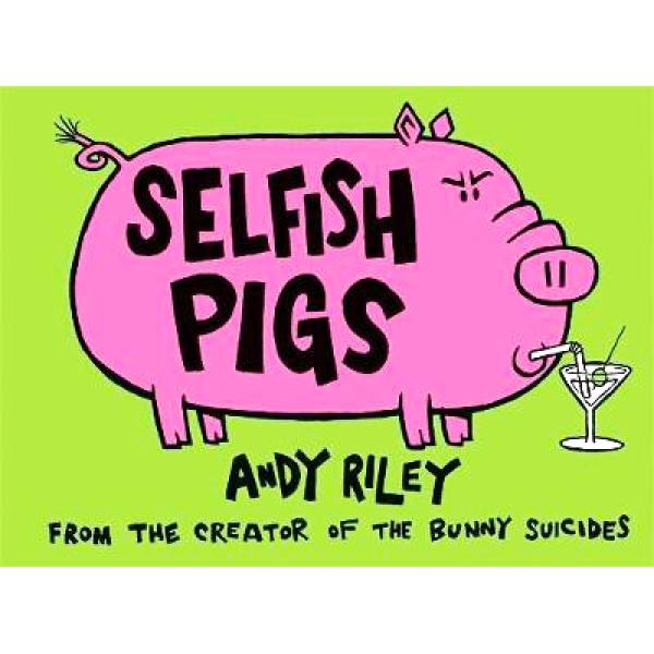 Andy Riley   Selfish Pigs 1