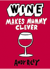 Andy Riley | Wine Makes Mummy Clever