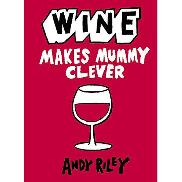 Andy Riley | Wine Makes Mummy Clever 1