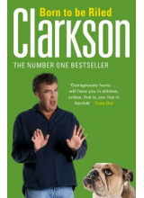 Jeremy Clarkson | Born to be Riled: The Collected Writings of Jeremy Clarkson
