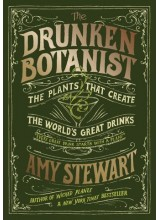Книга за Коктейли Amy Stewart | The Drunken Botanist: The Plants That Create the World's Great Drinks
