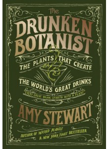 Cocktail Book Amy Stewart | The Drunken Botanist: The Plants That Create the World's Great Drinks