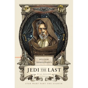 William Shakespeare's Jedi the Last: Star Wars Part the Eighth