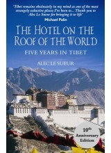 Alec Le Sueur | The Hotel On The Roof Of The World: Five Years In Tibet