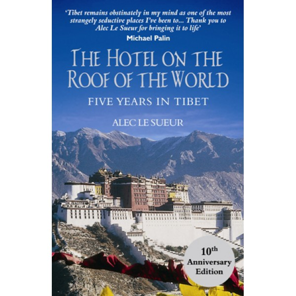 Alec Le Sueur | The Hotel On The Roof Of The World: Five Years In Tibet  1
