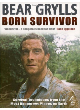 Беър Грилс | Born Survivor