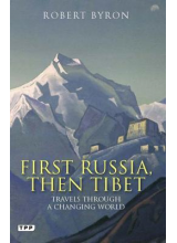 Robert Byron | First Russia, Then Tibet: Travels Through a Changing World
